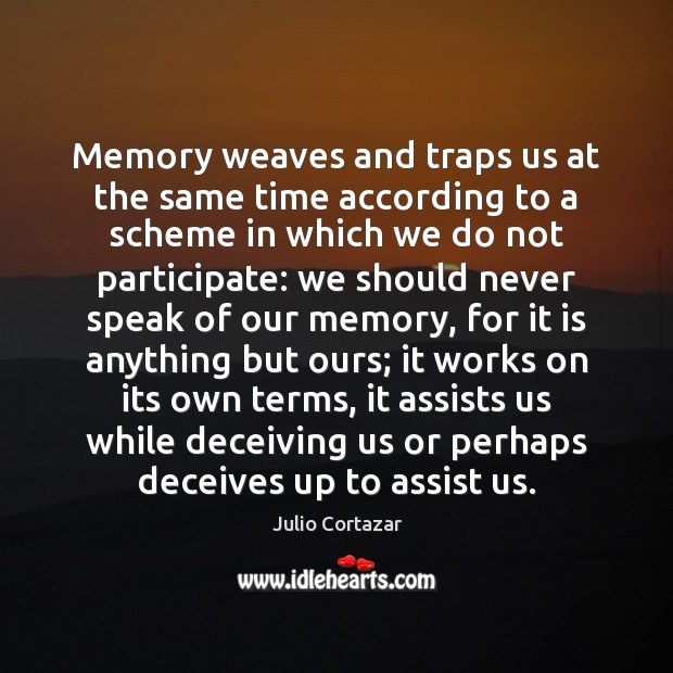 Memory weaves and traps us at the same time according to a Image