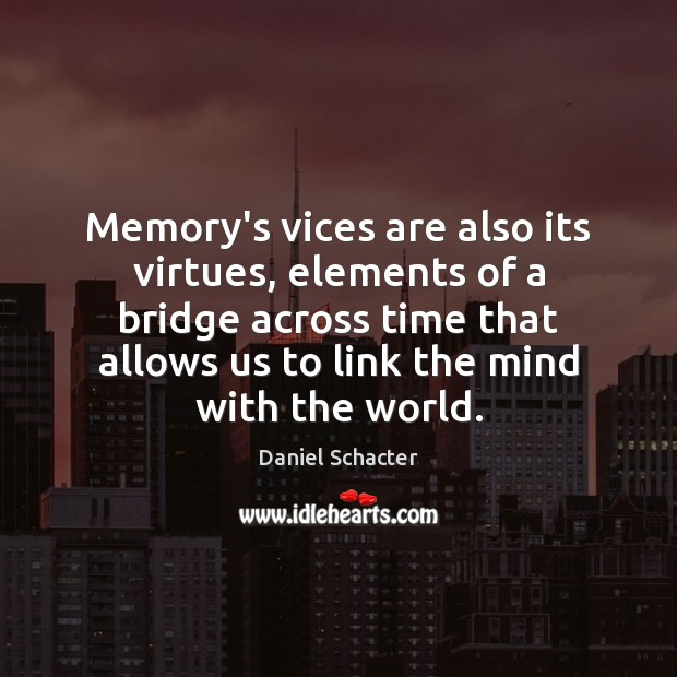 Memory's vices are also its virtues, elements of a bridge across time Daniel Schacter Picture Quote
