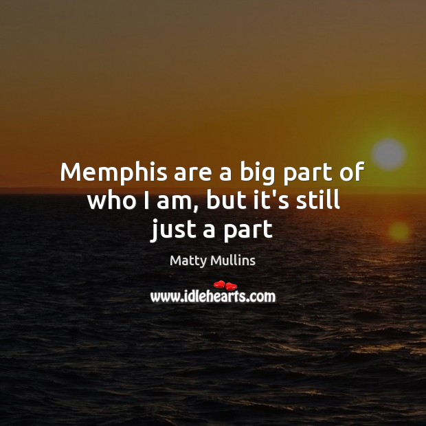 Memphis are a big part of who I am, but it's still just a part Image