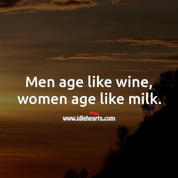 Men age like wine, women age like milk. Funny Birthday Messages Image