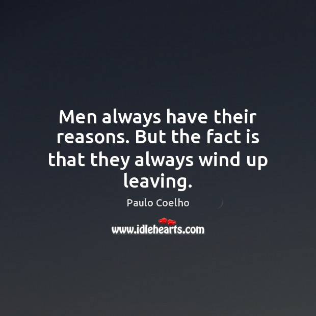 Men always have their reasons. But the fact is that they always wind up leaving. Image