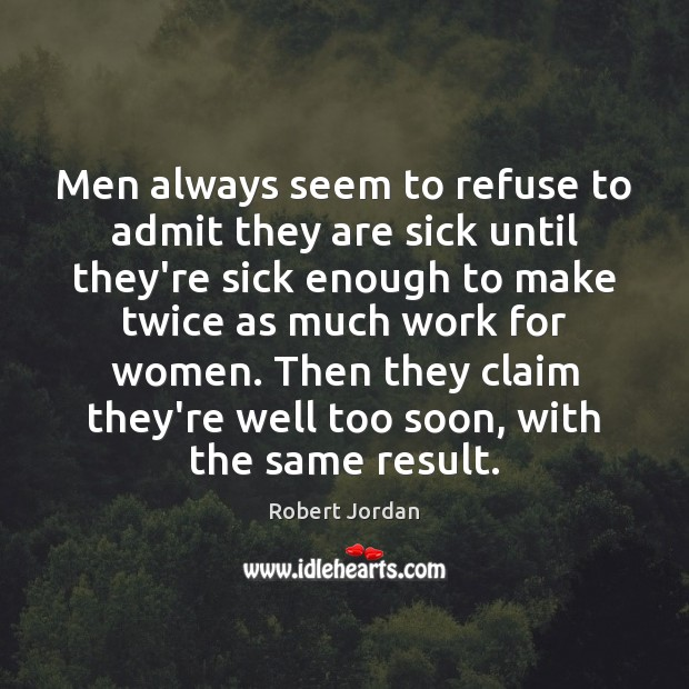 Men always seem to refuse to admit they are sick until they're Image