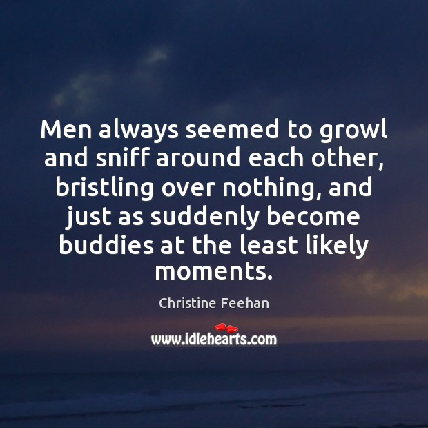 Men always seemed to growl and sniff around each other, bristling over Christine Feehan Picture Quote