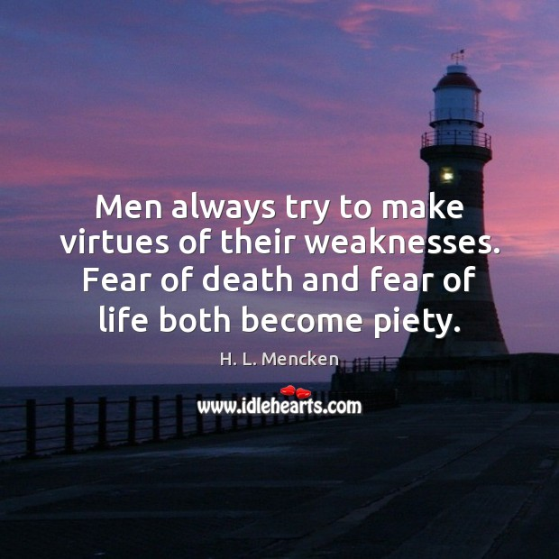 Men always try to make virtues of their weaknesses. Fear of death H. L. Mencken Picture Quote