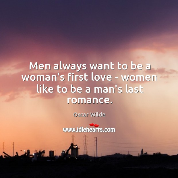 Image, Men always want to be a woman's first love – women like to be a man's last romance.