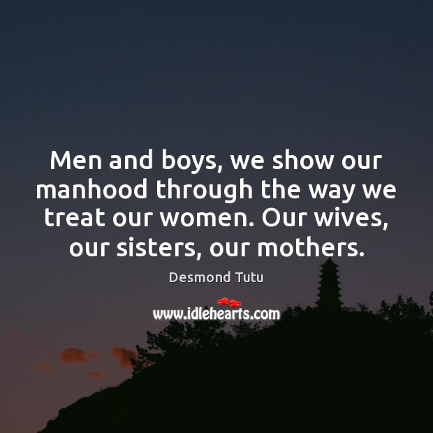 Men and boys, we show our manhood through the way we treat Image