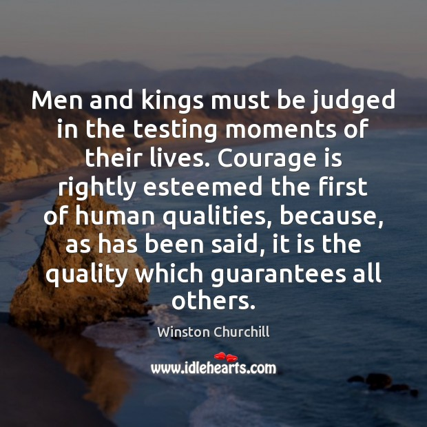 Men and kings must be judged in the testing moments of their Courage Quotes Image