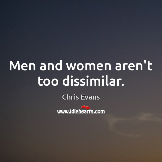 Men and women aren't too dissimilar. Chris Evans Picture Quote