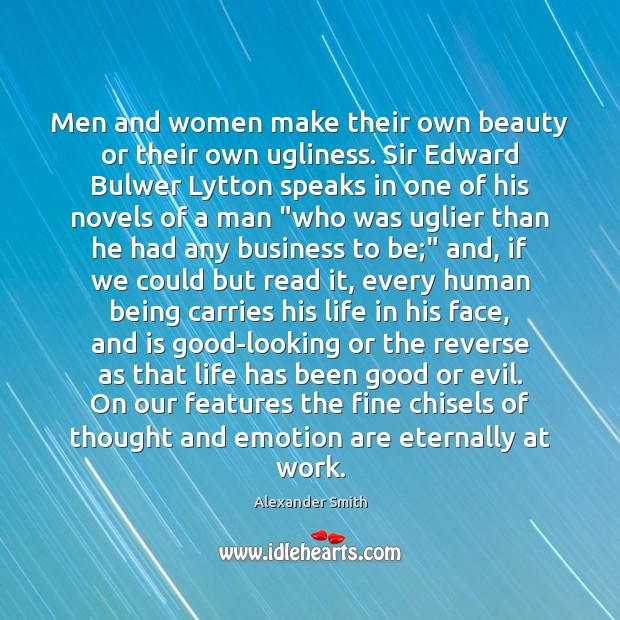 Men and women make their own beauty or their own ugliness. Sir Alexander Smith Picture Quote