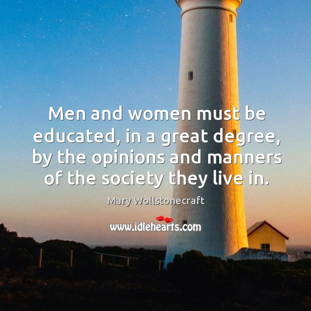 Men and women must be educated, in a great degree, by the opinions and Image