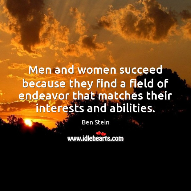 Men and women succeed because they find a field of endeavor that Image