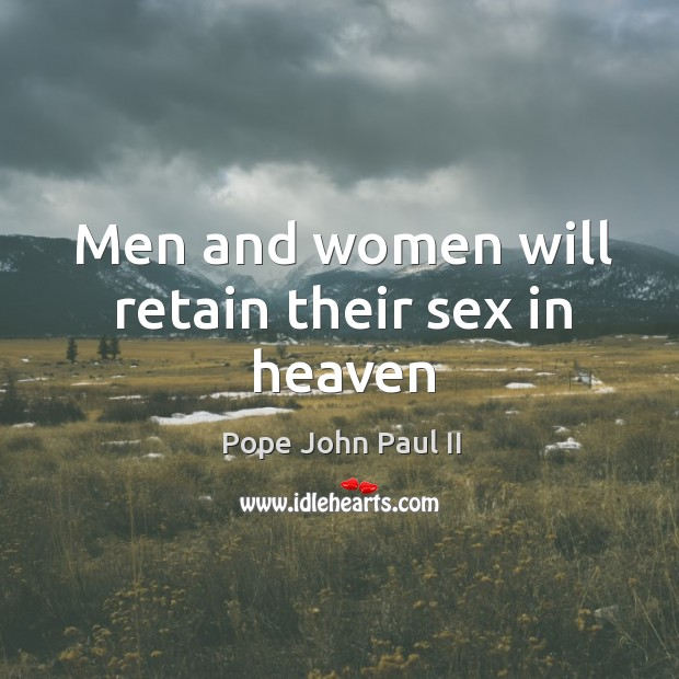 Men and women will retain their sex in heaven Image