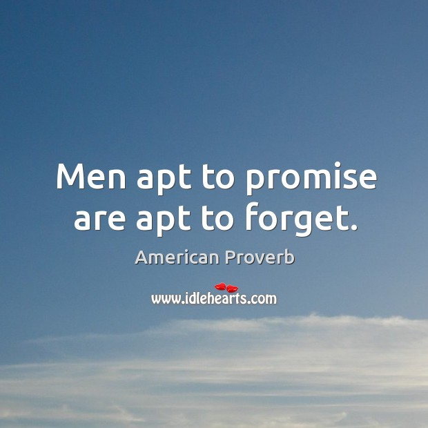 Image, Men apt to promise are apt to forget.