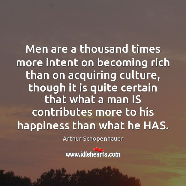 Men are a thousand times more intent on becoming rich than on Arthur Schopenhauer Picture Quote