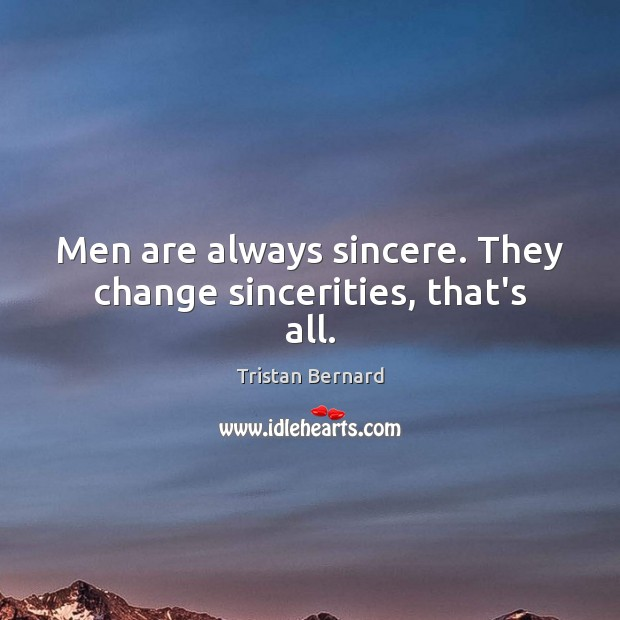 Men are always sincere. They change sincerities, that's all. Image