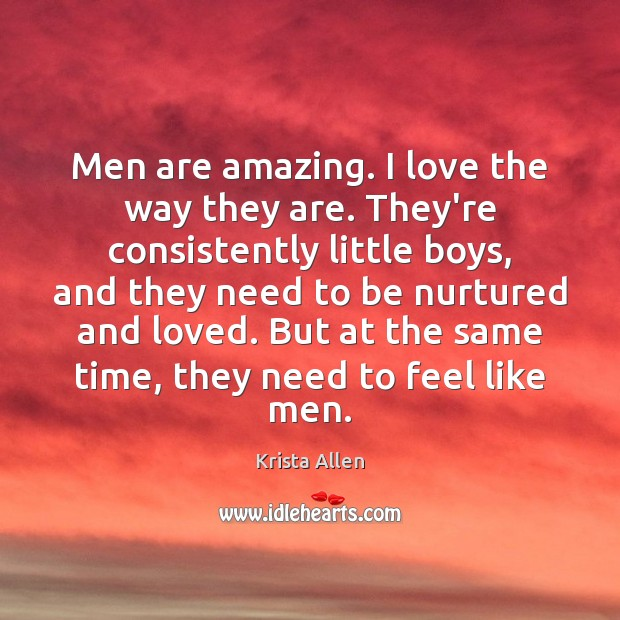 Men are amazing. I love the way they are. They're consistently little Krista Allen Picture Quote
