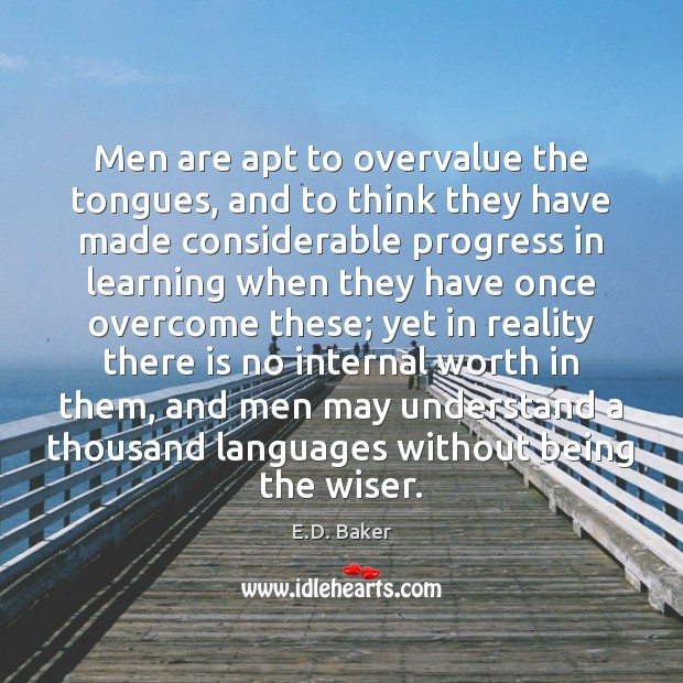 Men are apt to overvalue the tongues, and to think they have Image
