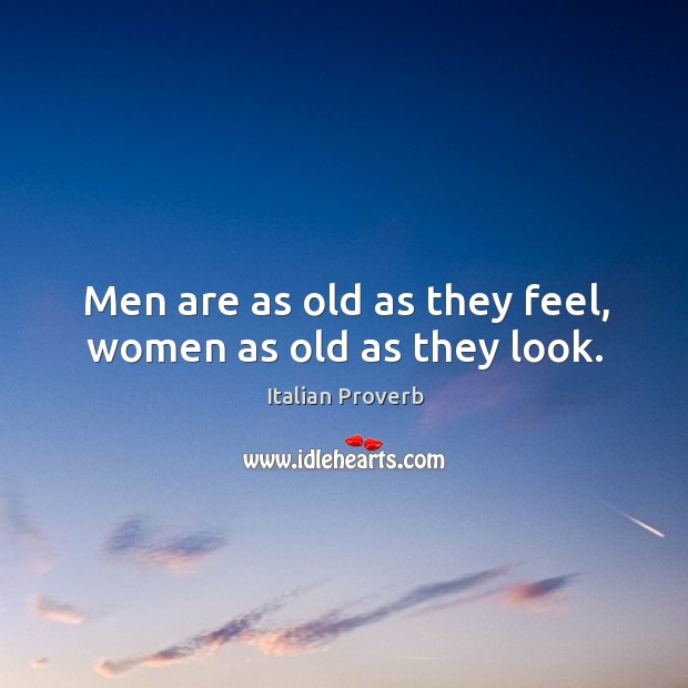Image, Men are as old as they feel, women as old as they look.