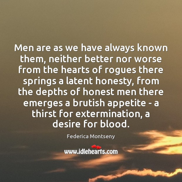 Men are as we have always known them, neither better nor worse Image