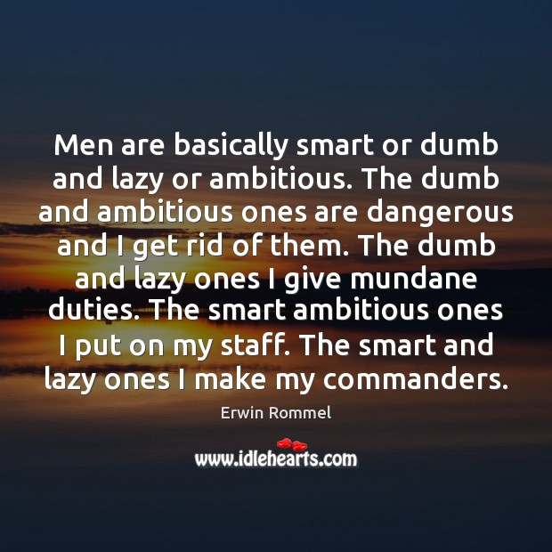 Men are basically smart or dumb and lazy or ambitious. The dumb Image