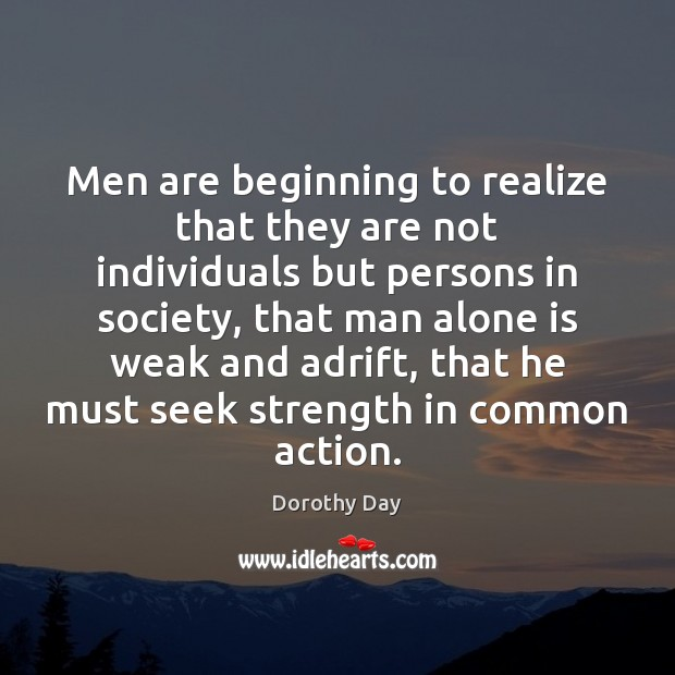 Men are beginning to realize that they are not individuals but persons Dorothy Day Picture Quote