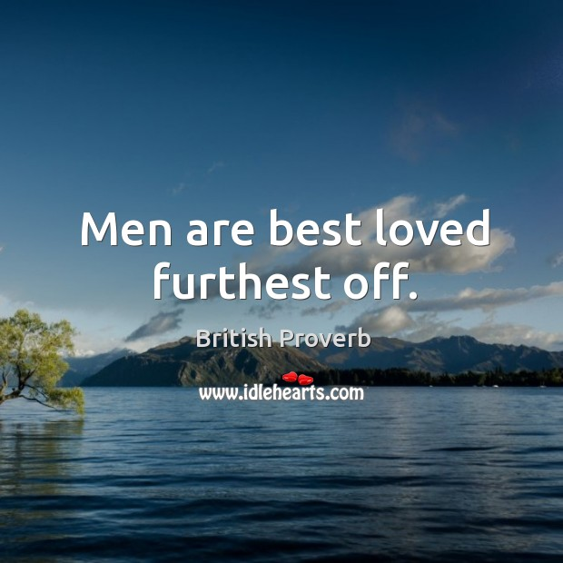 Image, Men are best loved furthest off.
