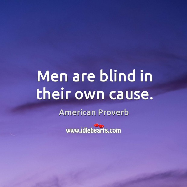 Image, Men are blind in their own cause.