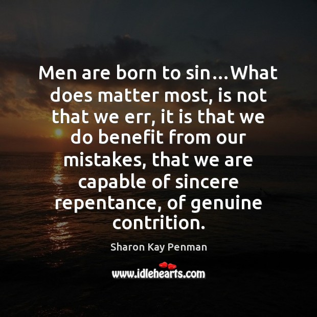 Men are born to sin…What does matter most, is not that Sharon Kay Penman Picture Quote