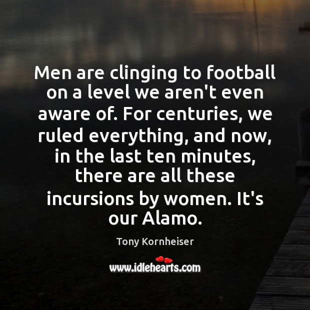Image, Men are clinging to football on a level we aren't even aware