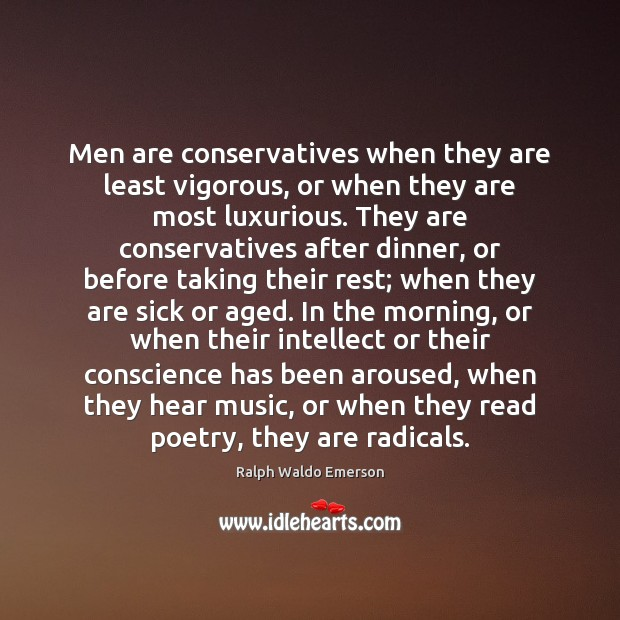Image, Men are conservatives when they are least vigorous, or when they are