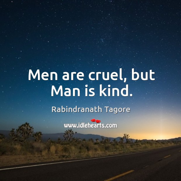 Men are cruel, but man is kind. Image
