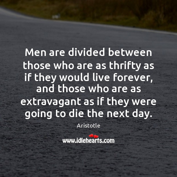 Image, Men are divided between those who are as thrifty as if they