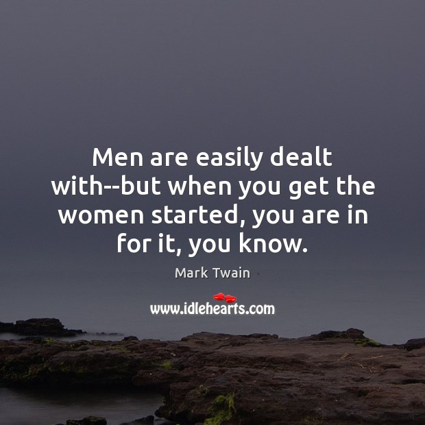 Men are easily dealt with–but when you get the women started, you Image
