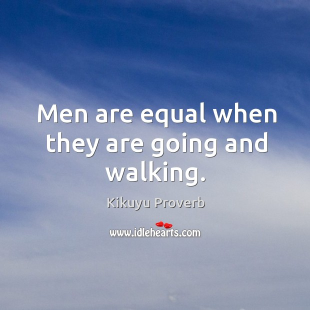 Men are equal when they are going and walking. Kikuyu Proverbs Image