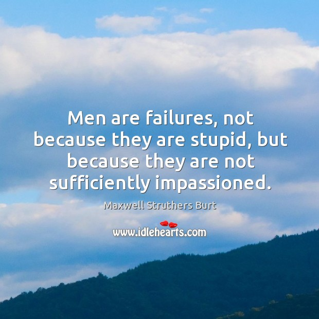 Men are failures, not because they are stupid, but because they are Image