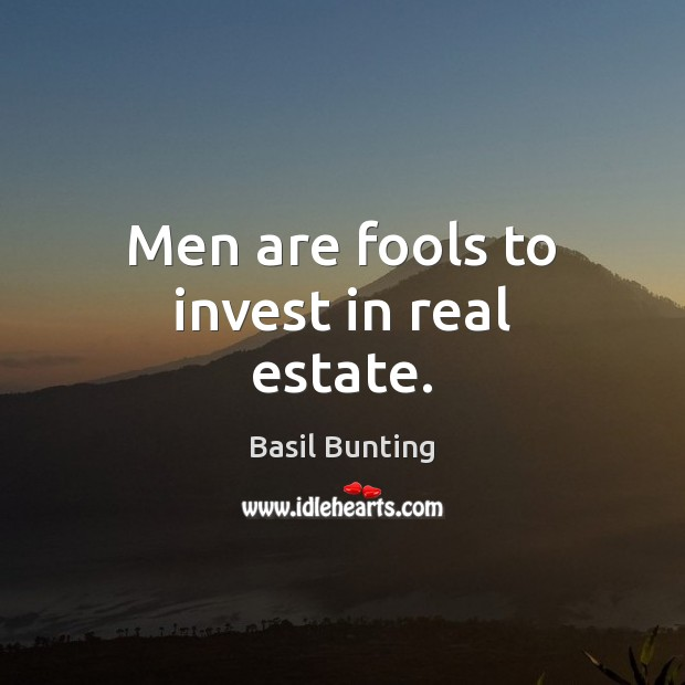 Image, Men are fools to invest in real estate.