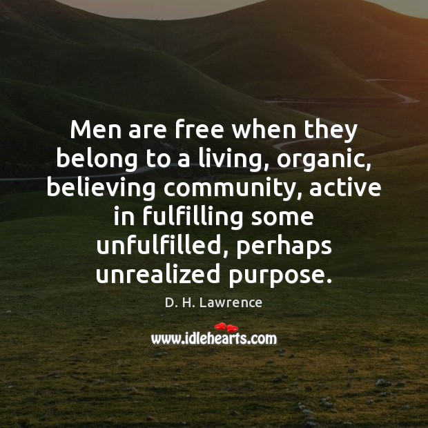 Men are free when they belong to a living, organic, believing community, Image