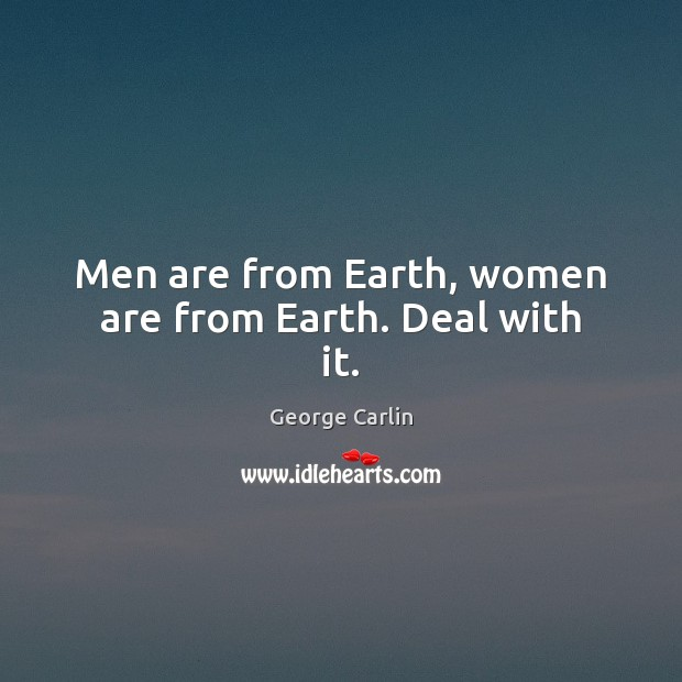Image, Men are from Earth, women are from Earth. Deal with it.