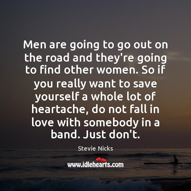 Men are going to go out on the road and they're going Stevie Nicks Picture Quote