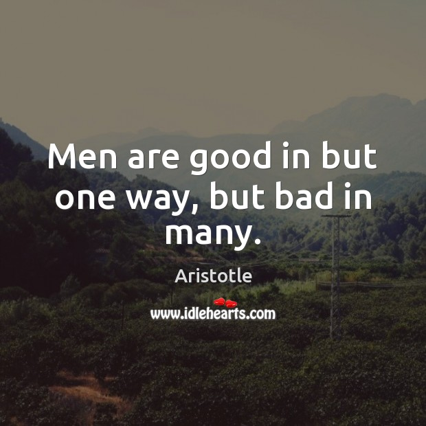 Image, Men are good in but one way, but bad in many.