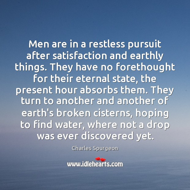 Men are in a restless pursuit after satisfaction and earthly things. They Image