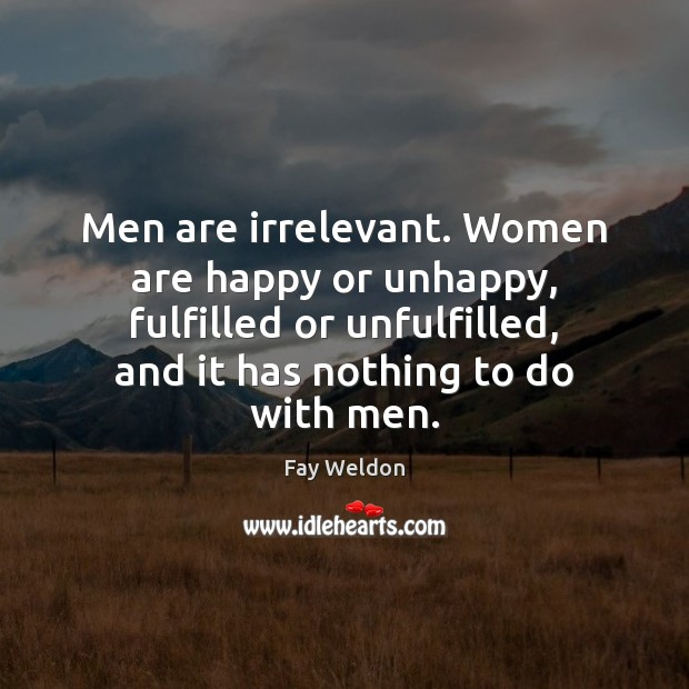 Men are irrelevant. Women are happy or unhappy, fulfilled or unfulfilled, and Image