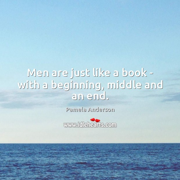 Men are just like a book – with a beginning, middle and an end. Pamela Anderson Picture Quote