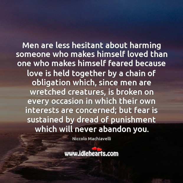 Men are less hesitant about harming someone who makes himself loved than Niccolo Machiavelli Picture Quote