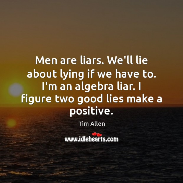 Image, Men are liars. We'll lie about lying if we have to. I'm