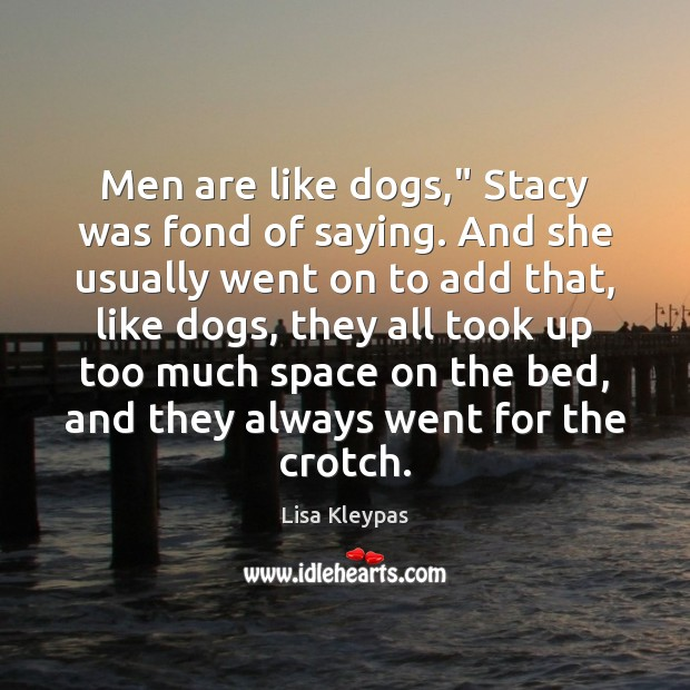 """Image, Men are like dogs,"""" Stacy was fond of saying. And she usually"""