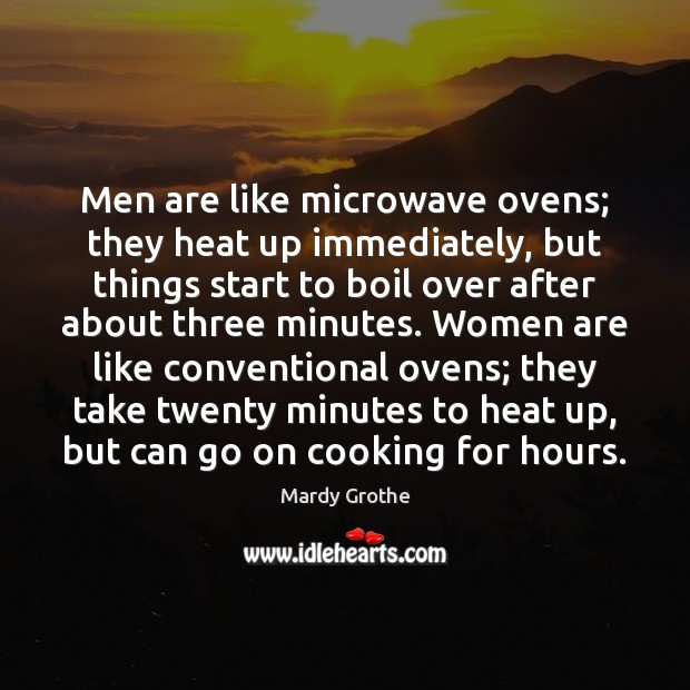 Image, Men are like microwave ovens; they heat up immediately, but things start