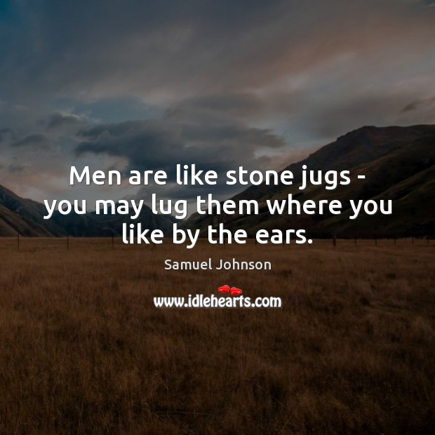 Image, Men are like stone jugs – you may lug them where you like by the ears.