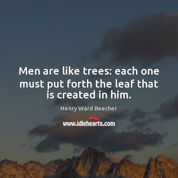 Image, Men are like trees: each one must put forth the leaf that is created in him.