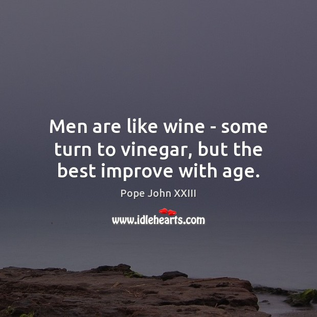 Image, Men are like wine – some turn to vinegar, but the best improve with age.